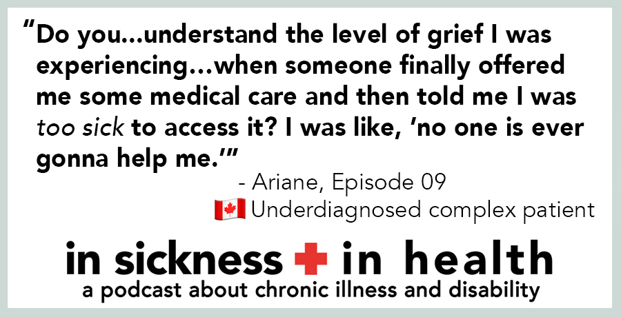 "[image quote]: ""Do you...understand the level of grief I was experiencing...when someone finally offered me some medical care and then told me I was TOO SICK to access it? I was like, 'no one is ever gonna help me.'"""