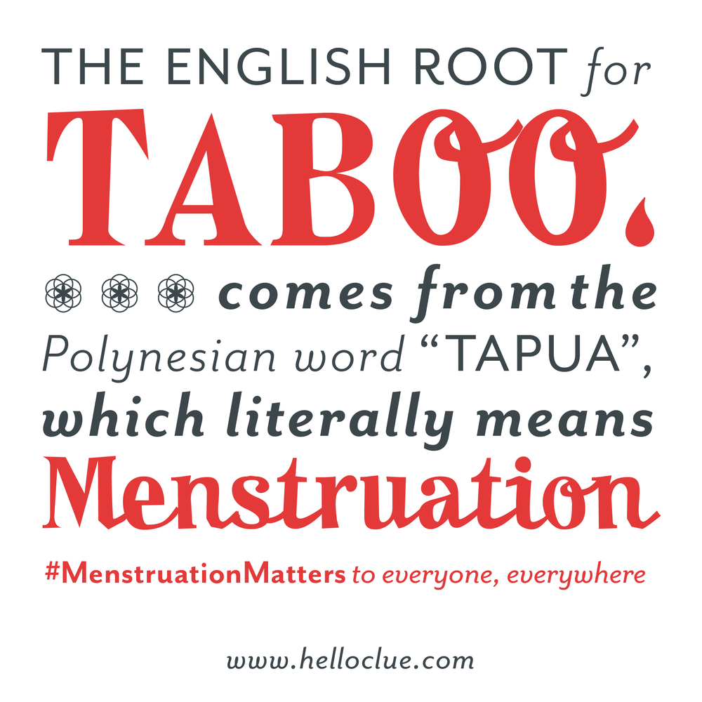 "[Graphic text: ""The English root for 'taboo' comes from the Polynesian word 'tapua,' which literally means 'menstruation.' #MenstruationMatters to everyone, everywhere. www.helloclue.com""]"
