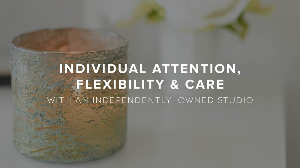Individual attention, flexibility, and care you get with an independently owned studio