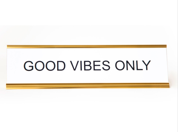 ... and that friend who lives that aloha life, boss-style.   GOOD VIBES ONLY Nameplate $30