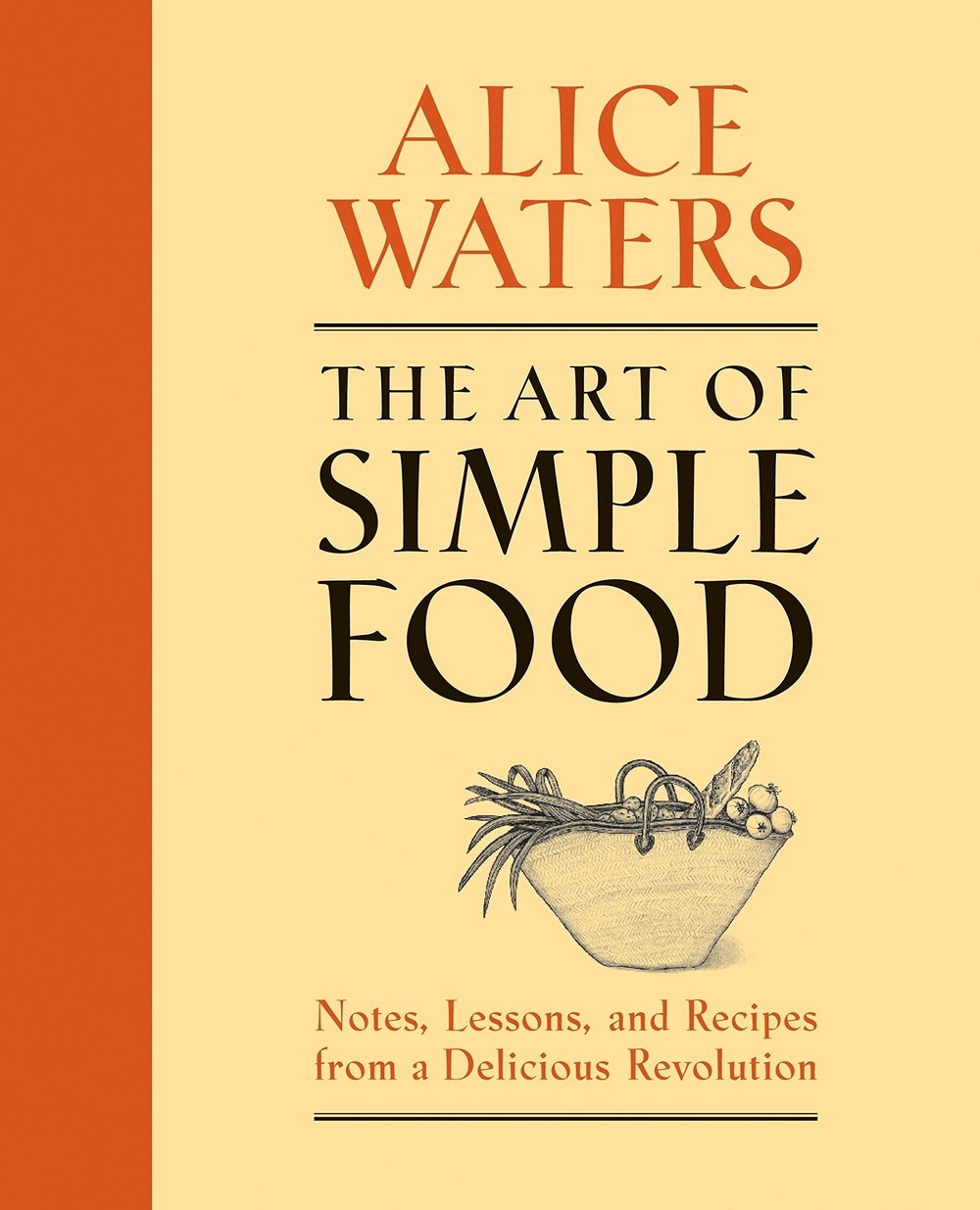 The Art of Simple Food by Alice Waters -