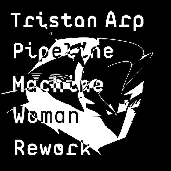 tristan_arp_pipeline_machine_woman_rework