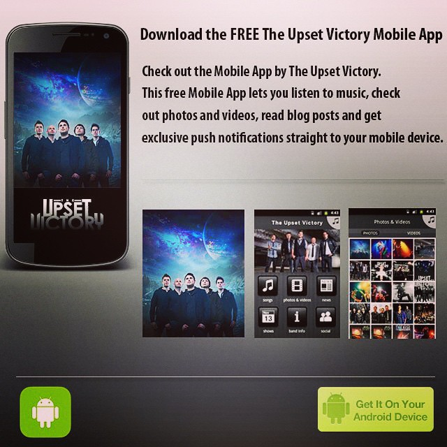 Check out the Mobile App by The Upset Victory. This free Mobile App lets you listen to music, check out photos and videos, read blog posts and get exclusive push notifications straight to your mobile device.   Download for your android device today!