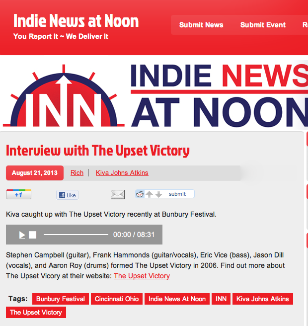 We did an interview w/ Indie News at Noon at our most recent show. We discuss the writing/recording process as well as what's in store for the rest of the year. Take a listen! http://www.indienewsatnoon.com/2013/08/interview-with-the-upset-victory/