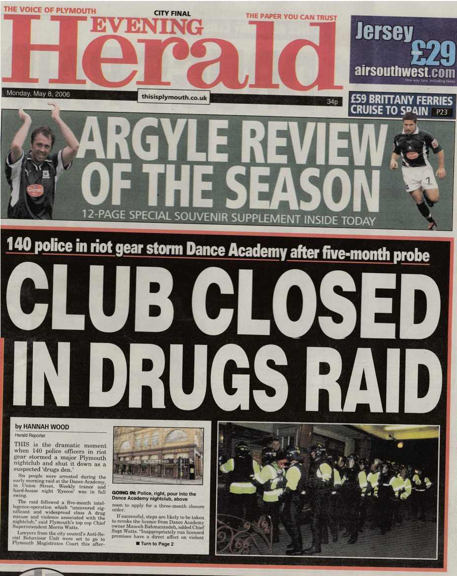 Splash and four-page spread on the police raid and closure of Plymouth's largest club, The Dance Academy. The stories reflect on club culture and the history of the building, as well as the details of the raid.