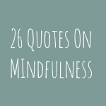 26 Quotes On Mindfulness