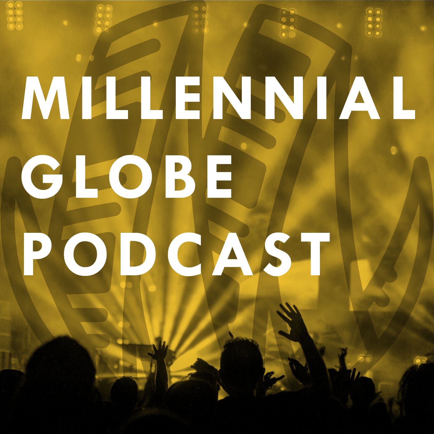 The Podcast - MILLENNIAL GLOBE