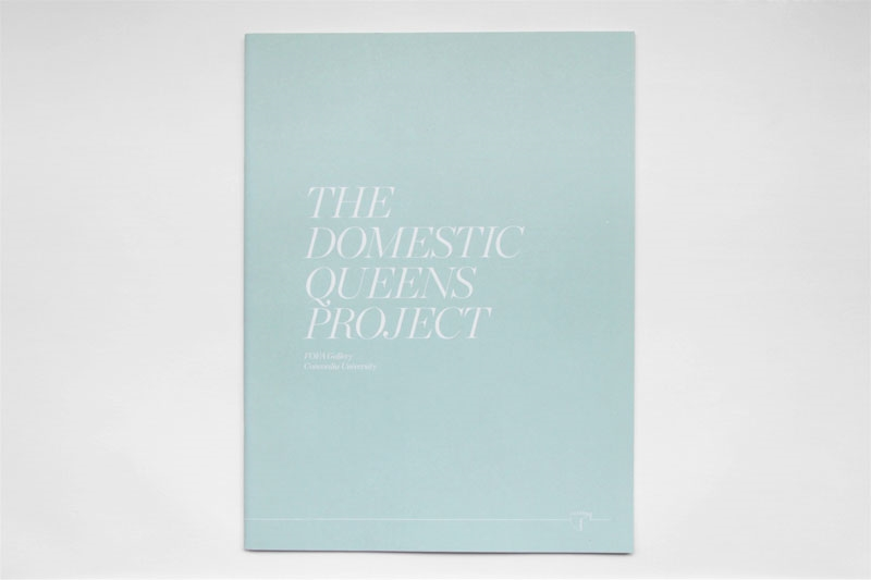 Exhibition Catalogue  The Domestic Queens Project  FOFA Gallery, Montreal QC