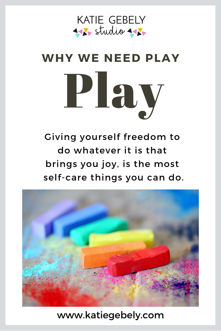 Katie Gebely - Why We Need Play - www.katiegebely.com