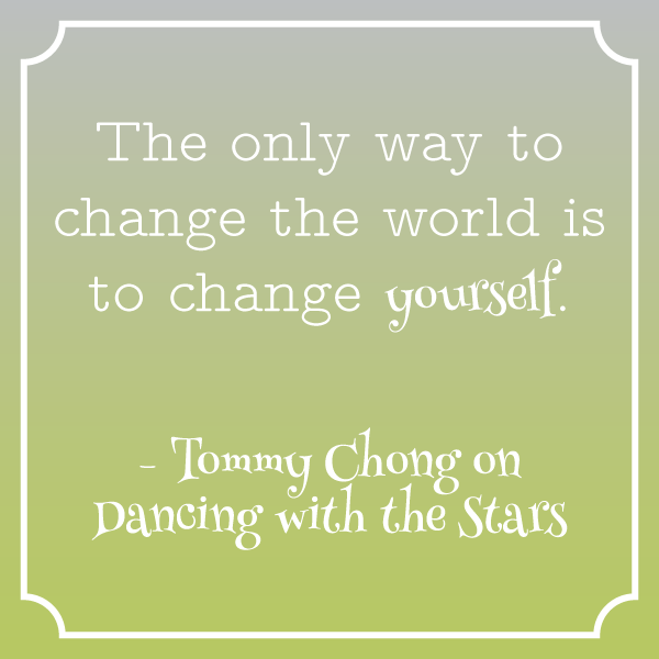 Quote by Tommy Chong on DWTS