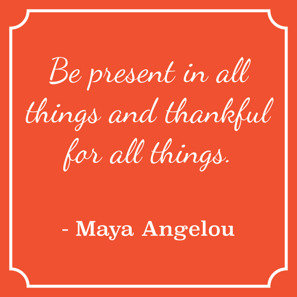 Quote by Maya Angelou Thankful