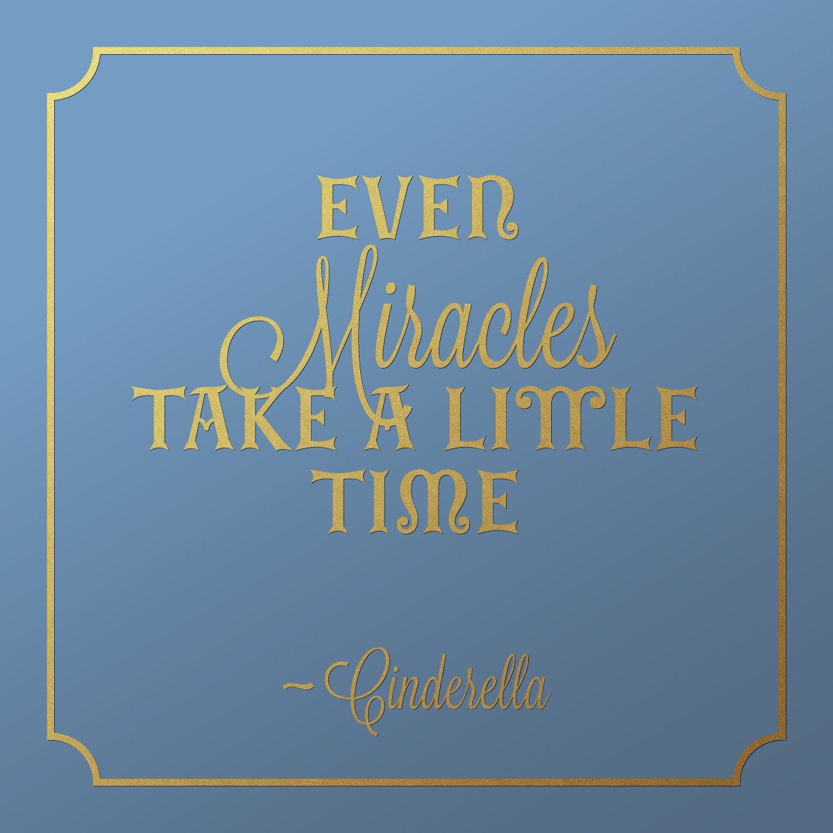 Quote Cinderella Even miracles take a little time