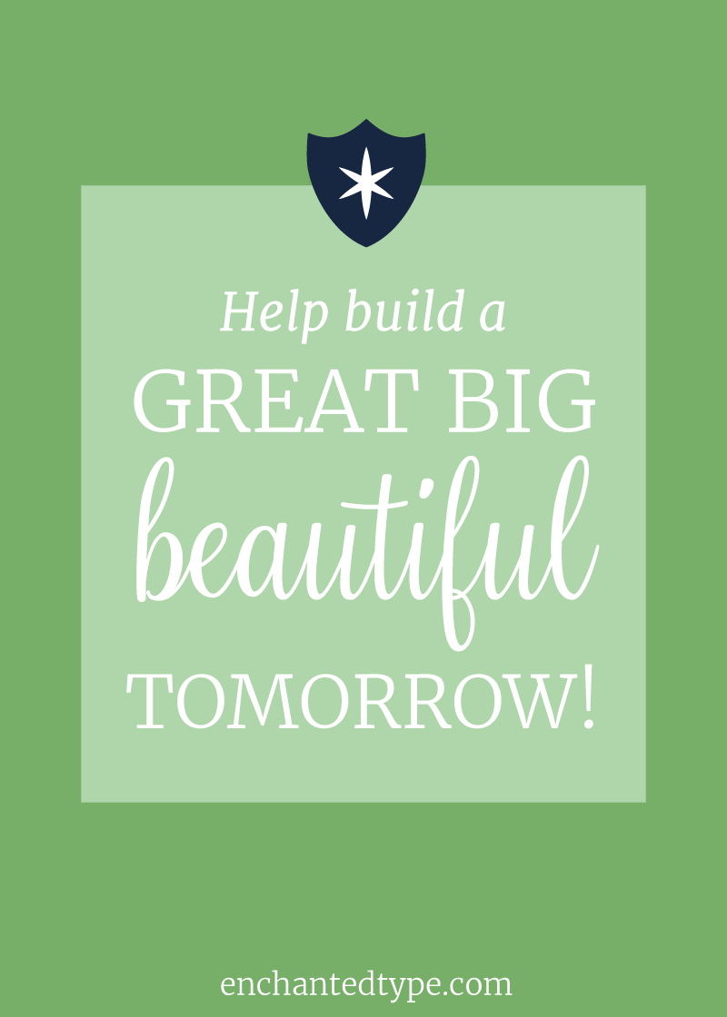 Help build a great big beautiful tomorrow!