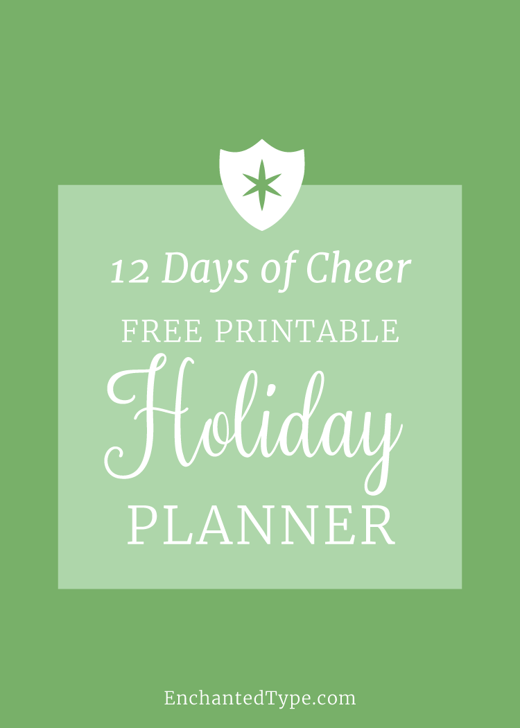 12 Days of Cheer: Free Printable Holiday Planner. Things to Make, Bake, Buy and Do this holiday season, from Enchanted Type