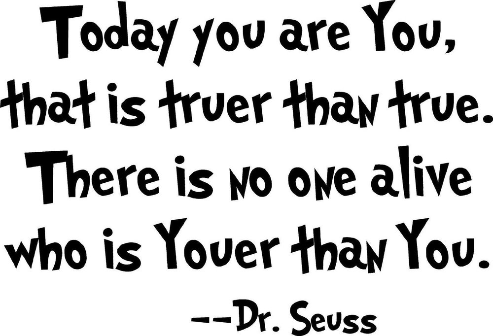 Today-you-are-You-that-is-truer-than-true.-There-is-no-one-alive-who-is-Youer-than-You.-Dr.-Seuss.jpg