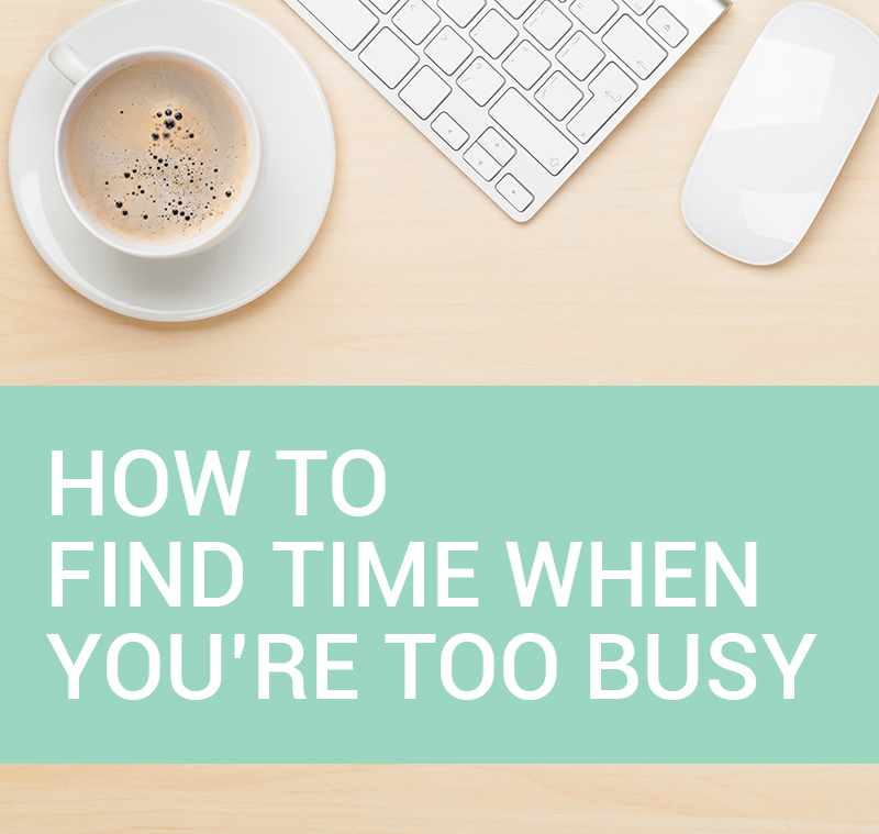 how-to-find-time-when-youre-too-busy