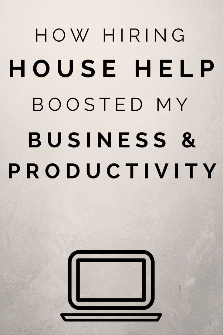 how hiring house help boosted my business and productivity