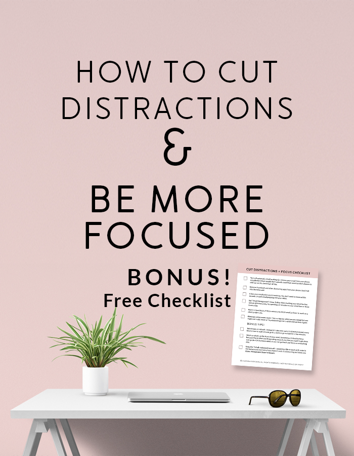 How to Cut Distractions and Be More Focused - BONUS: Free checklist download!