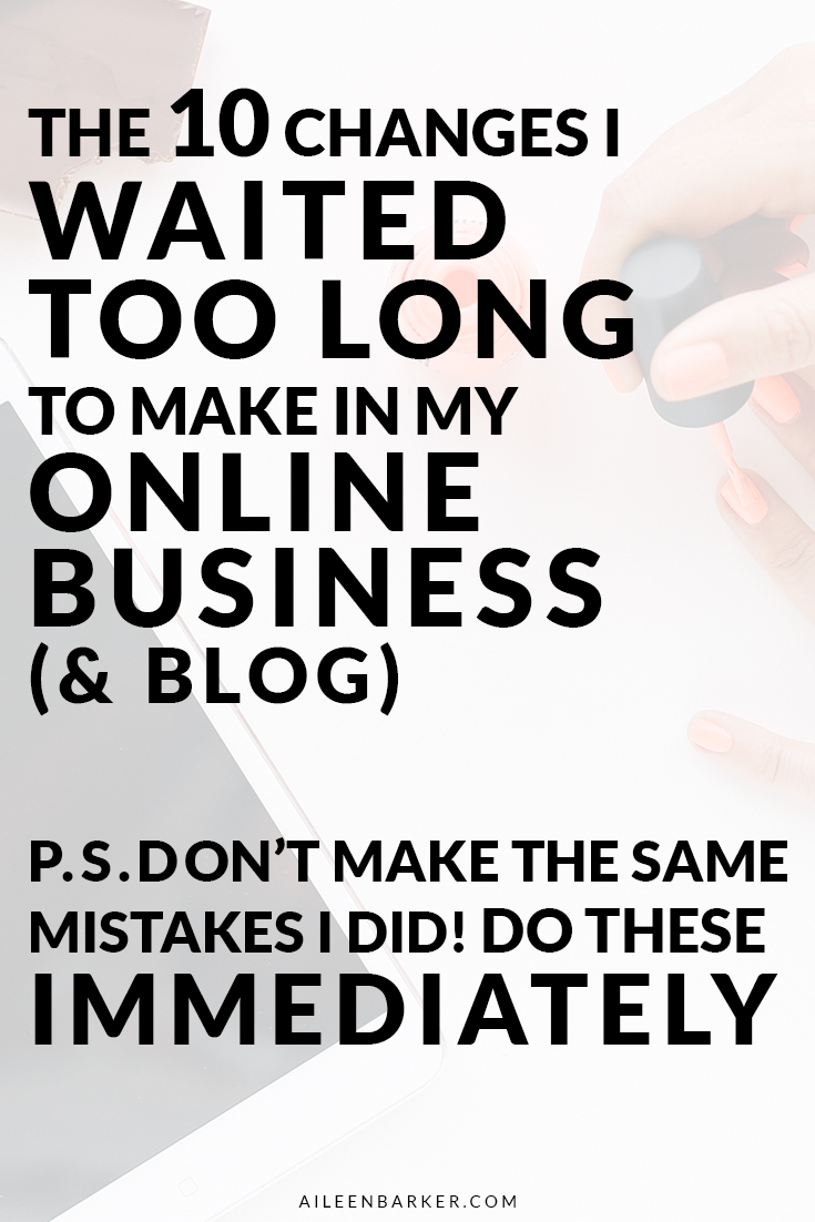 10 Things I Waited Too Long To Do For My Business (& Blog) That You Need Implement Immediately