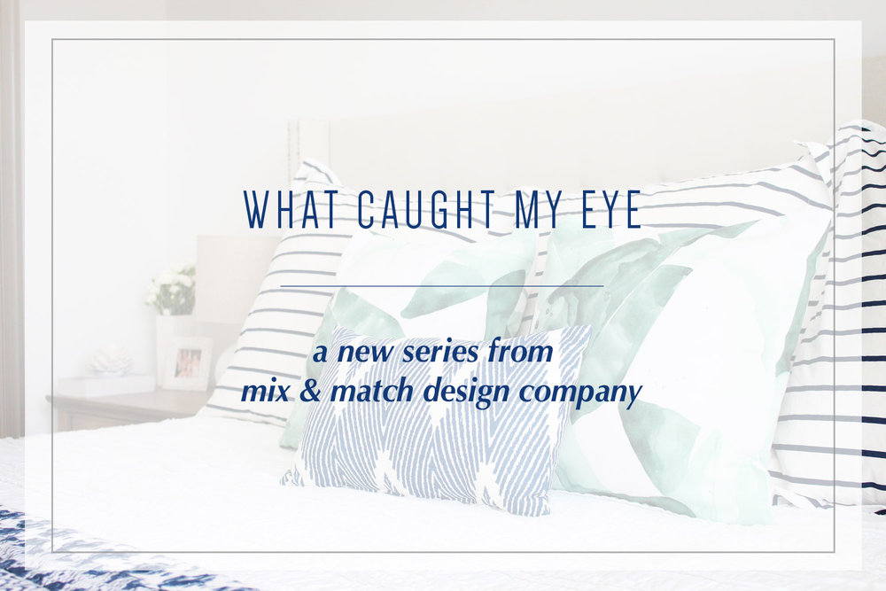 I'm excited to kick off a new weekly series today called  What Caught My Eye!  If you're decorating your home and are looking for recommendations for furniture or decor from a designer, you're in the right place. Each week I'll round up my favorites from online home retailers big and small!