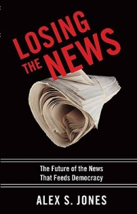 Losing The News: The Future of the News That Feeds Democracy. By Alex S. Jones. New York: Oxford University Press, 2009, 234 pp.