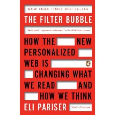 Pariser, Eli.   The Filter Bubble: How the New Personalized Web is Changing What We Read and How We Thin.   Penguin Books, 2012, 304 pp.