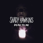 Shady Hawkins   Dead To Me  Label: Sister Polygon Released on 11/28/12    MA
