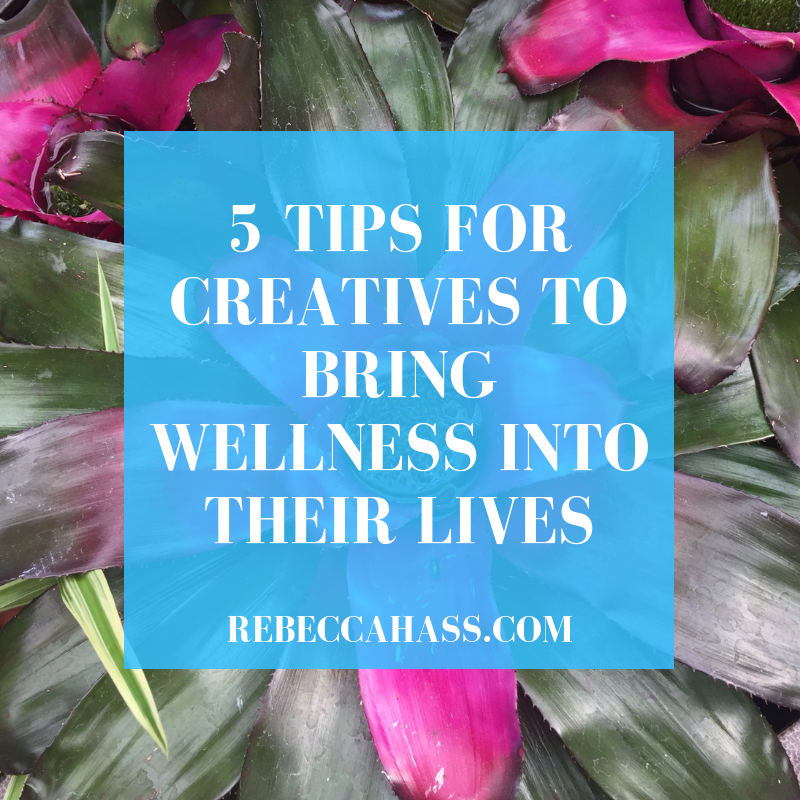 REBECCA-HASS-COACHING-5-TIPS-CREATIVES-BRING-WELLNESS-INTO-LIVES.png
