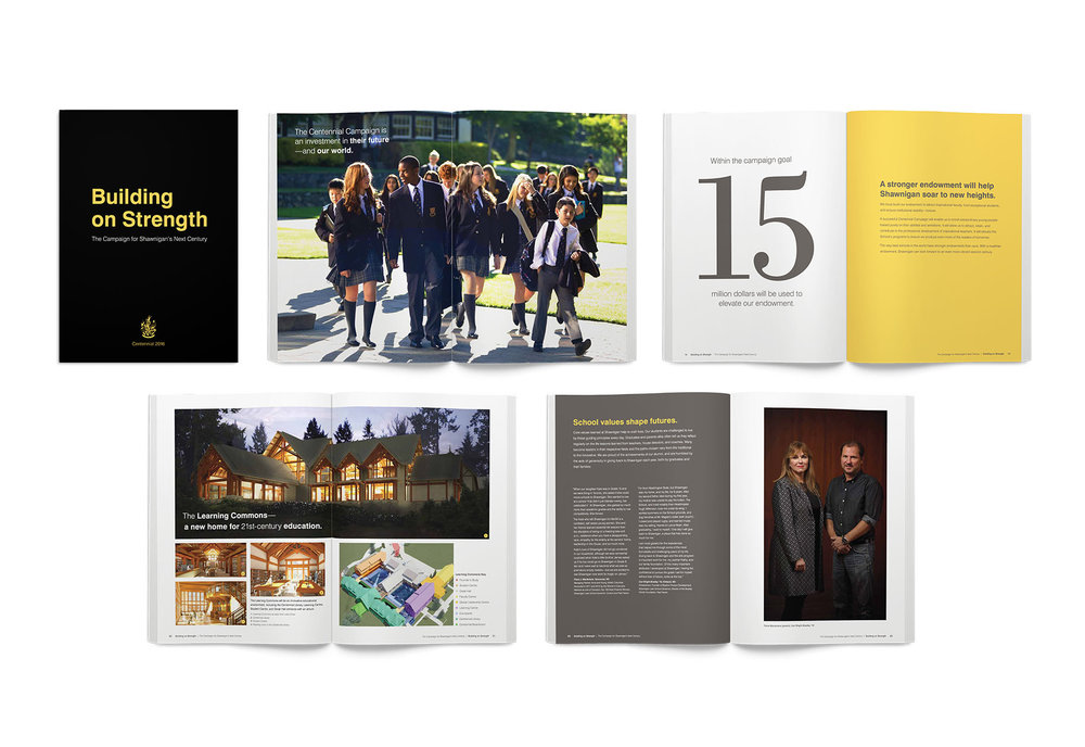 """In this 36-page, 6-color case statement we celebrated Shawnigan Lake School's never wavered dedication to providing students with an education that encompasses the mind, body, character, and spirit. We invited donors to become part of the school's legacy by """"Building on Strength""""—the Centennial Campaign's theme. The invitation came to life with stories of past students, parents, and faculty members impacted by opportunities provided by the school and a transparent vision for using donor funds to create the next century of opportunities."""