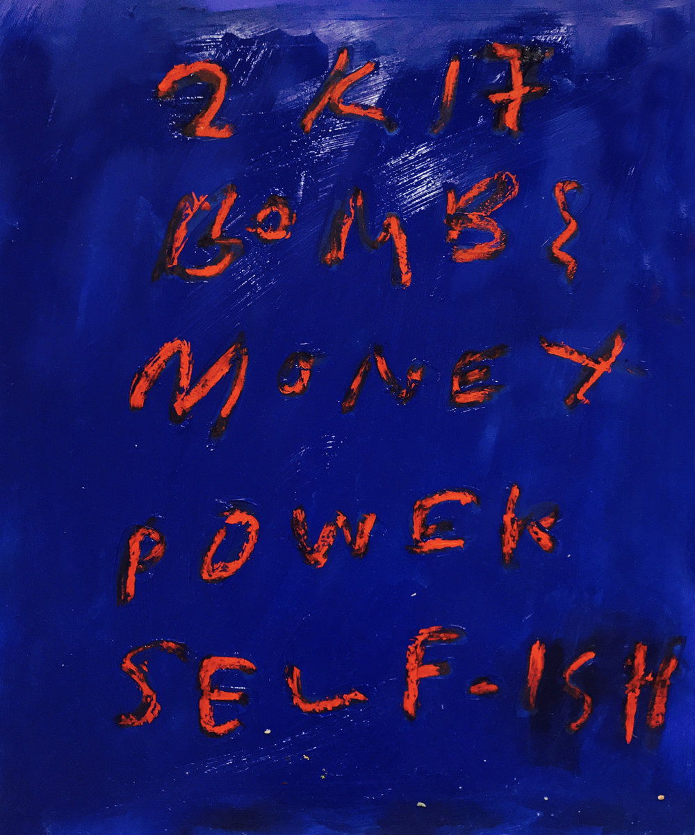 2K17, Bombs, Money, Power, Self-ish, oil paint and oil stick on paper, 17 x 14 inches, 2017   Price on request