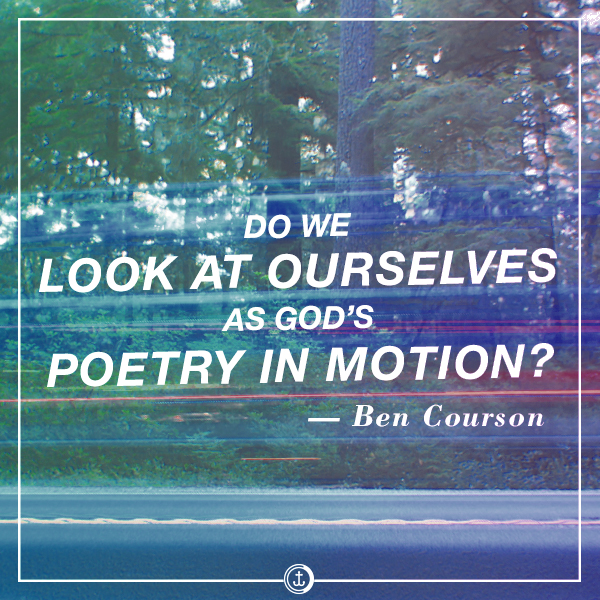 """""""Do we look at ourselves as God's poetry in motion?"""" #bencourson"""