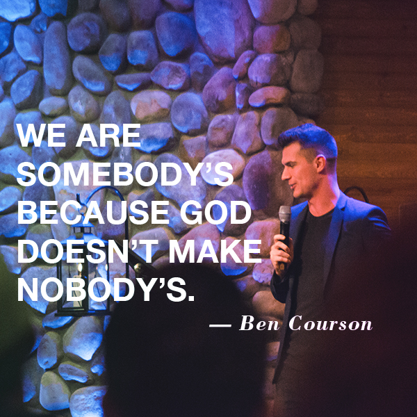 """We are somebody's because God doesn't make nobody's."" #bencourson"