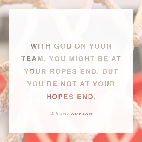 Not at Your Hope's End! #bencourson