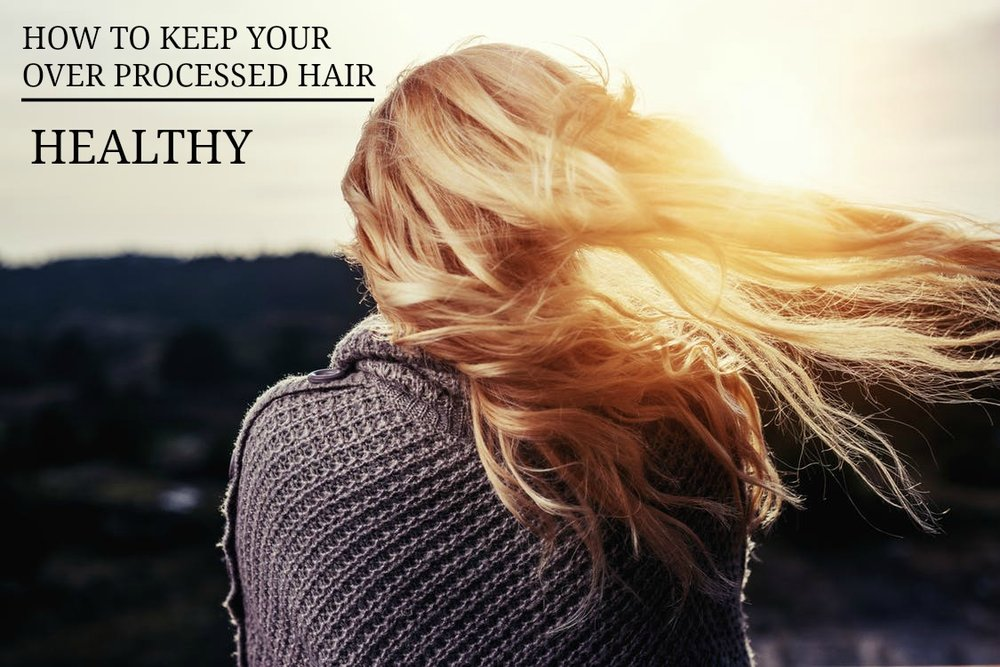 How to keep your over processed hair healthy