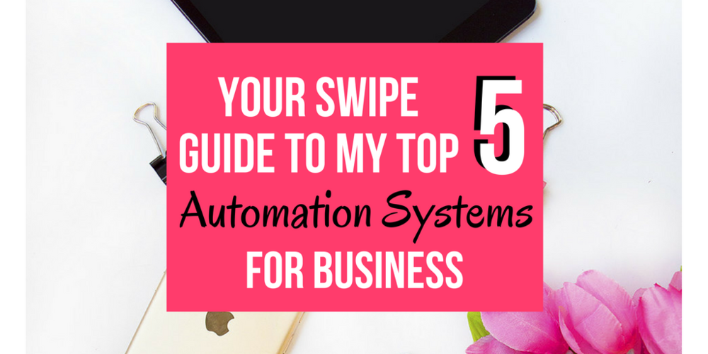 Your Swipe Guide to my Top 5 Automation Systems for Business.png