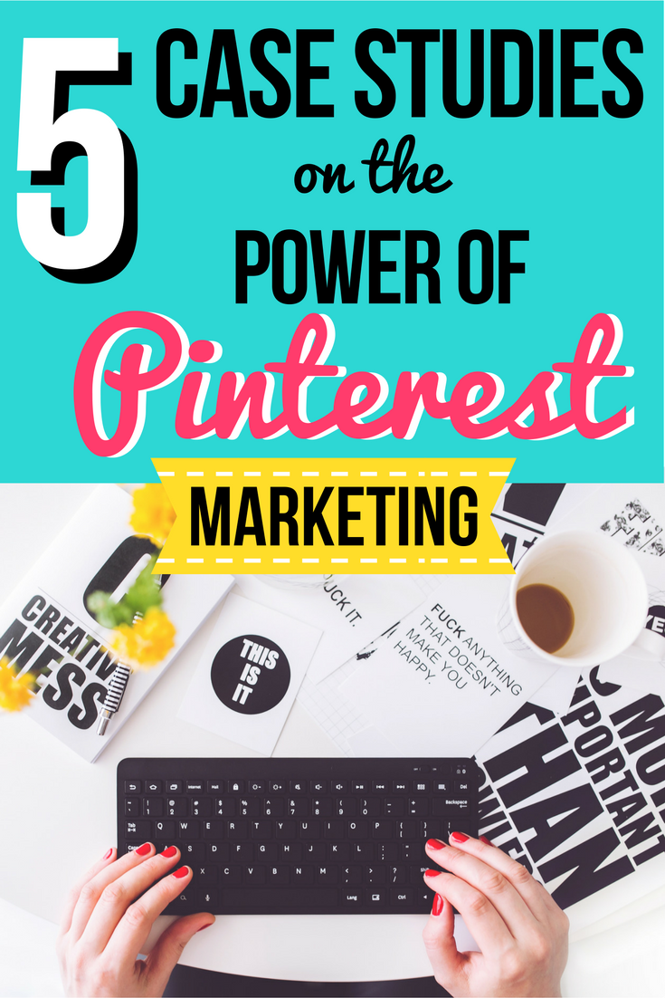 5 Case Studies on the Power of Pinterest Marketing