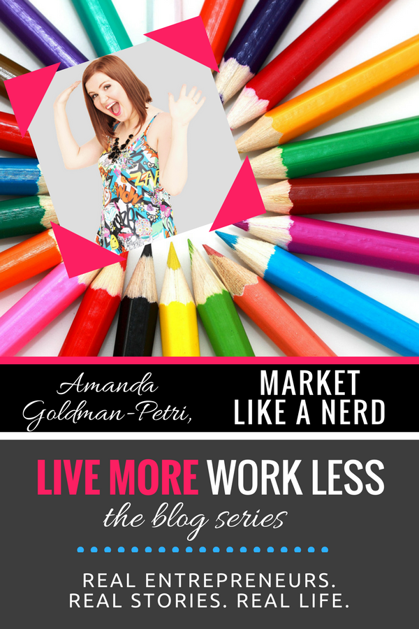 Create a Live More, Work Less Lifestyle as an entrepreneur! Read Amanda Goldman-Petri's real life story from Market Like a Nerd >> #entrepreneur #workfromwherever #livemoreworkless