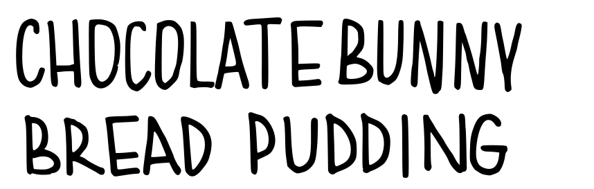 chocolate bunny bread pudding
