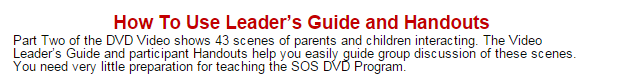 An effective video discussion and parenting group program is Video KIT SOS Help For Parents.