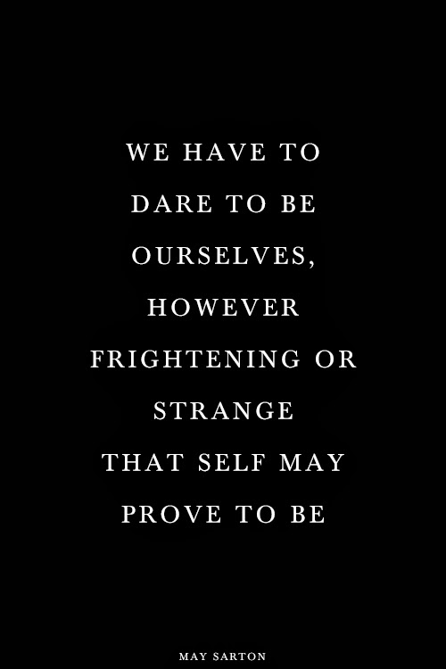 We have to dare to be ourselves.