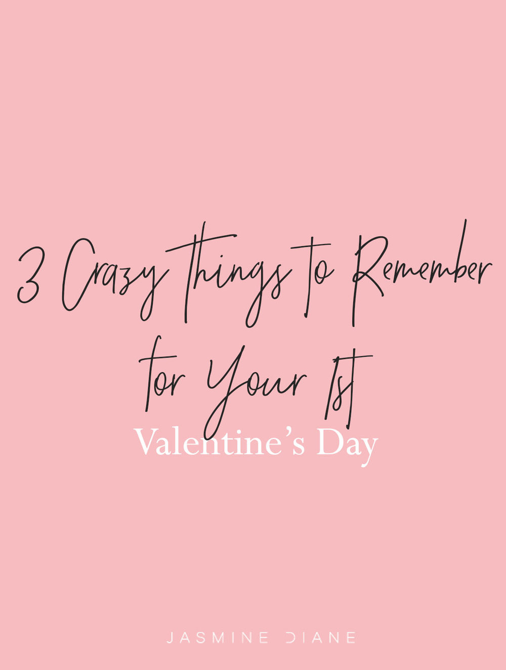 3 crazy things to remember for your first valentine's day by fashion blogger, jasmine cooper