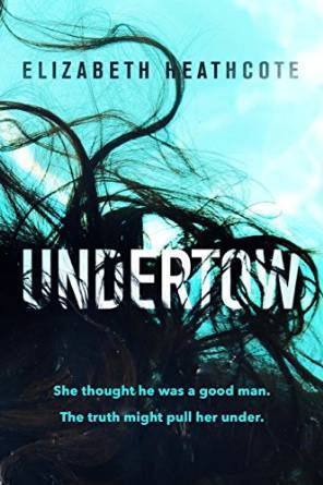 UNDERTOW by Elizabeth Heathcote (on sale 6/13/17)