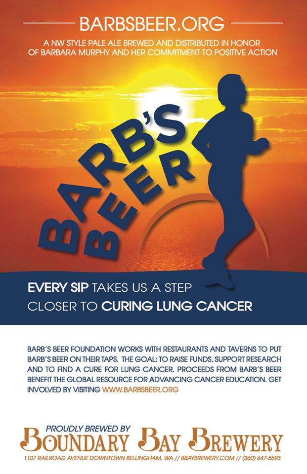 "Barb's Beer Project I worked closely with Tom Murphy, founder of the Barb's Beer Foundation, creating design collateral and marketing to restaurants and taverns to put ""Barb's Beer"" on their taps. Barb's Beer was brewed to raise funds to support research to find a cure for non-smokers lung cancer. As the slogan states, ""Every Sip Takes us a Step Closer"". Here is an example of a poster I created for partners and businesses participating in the project. It was truly an honor to work with Tom and I encourage you to learn more about this incredible foundation he created in honor of his wife, Barbara. More..."
