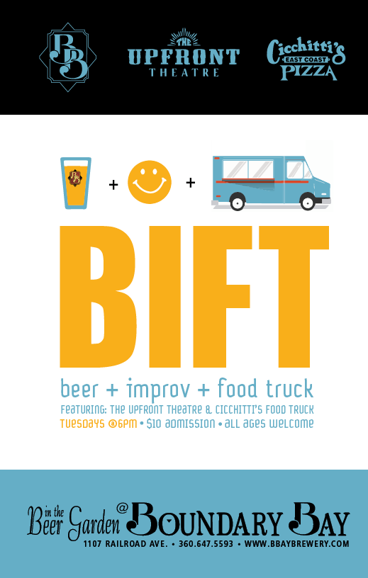 Beer, Improv & Food Trucks   What's the heck is that? BIFT stands for Beer, Improv & Food Trucks. Every Tuesday night, local improvisers take the stage in the Boundary Bay Beer Garden for two hours of laughs, delicious brews and yummy grub. I worked closely with Boundary's event manager, Jenny Schmidt, to execute the launch, staffing and in-house/online promotional aspects of this event.  More...