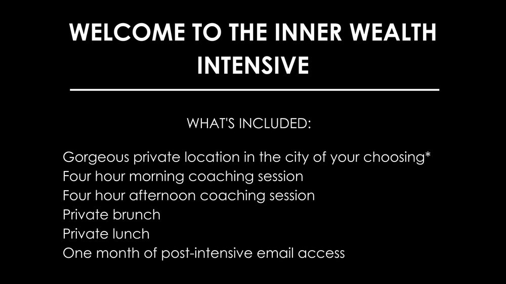 Welcome to the 90-Day Inner Wealth Activation_WHAT'S INCLUDED_Welcome Packet and Questionnaire90-Minute deep dive kickoff call12 weekly calls in private meeting roomUnlimited email and messenger access (2).jpg