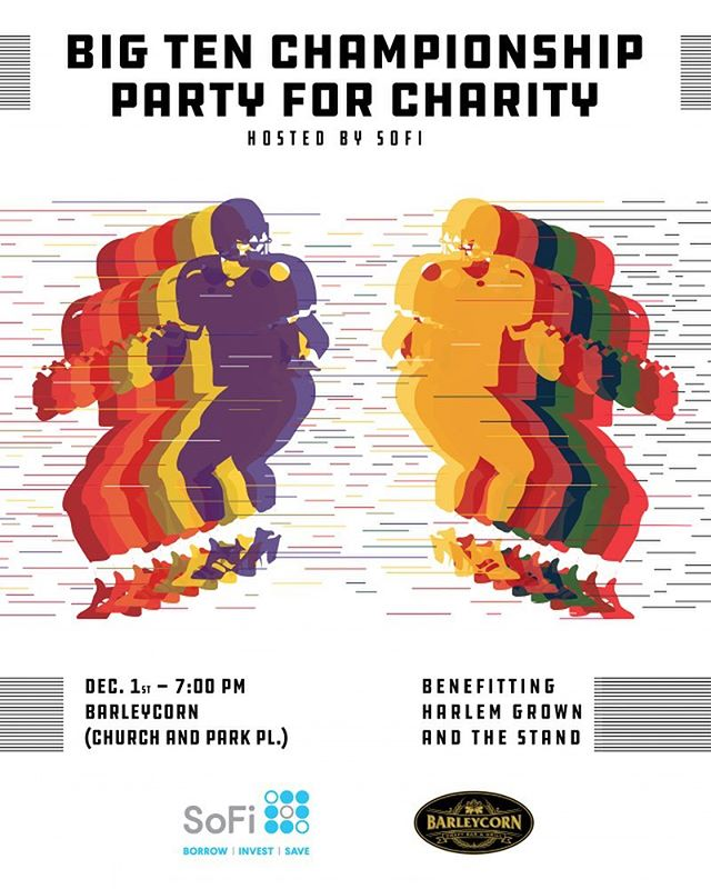 Come out and join your fellow Big Ten alumni on Saturday, December 1st at Barleycorn in TriBeCa as we celebrate the beginning of the holiday season by supporting local charities while watching the Big Ten Football Championship game.  Big Apple Big Ten will have a dedicated area of the venue to meet and mingle, as the game is shown throughout.  This year, the two local charities that we will be promoting are Harlem Grown and The Stand.  Read more about their efforts below:  http://www.harlemgrown.org/about/  http://www.dmstandnyc.org/about-us-2/  Should you wish to contribute to the charities, even if you are unable to attend in person, your support is much appreciated.  This event is free to attend and SoFi will be offering a free drink voucher to everyone who registers and attends prior to 9:00pm.  Attendees will be responsible for paying for their own food and drinks.  Please direct all inquiries to bigapplebigten@gmail.com  REGISTER ON OUR WEBSITE (under the events page)  Connect with fellow Big Ten Alumni in NYC: #BigAppleBigTen #iowa #hawkeyes #gohawks