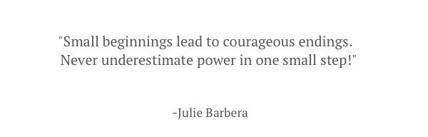 Small beginnings lead to courageous endings..jpg