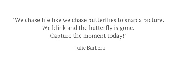 We chase life like we chase butterflies to snap a picture..jpg