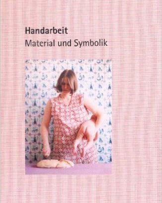 Handarbeit: Material und Symbolik Museum Kunst der Westküste Essays by Thorsten Sadowsky, Martina Nommsen, Lea Heim, In German & English 2013