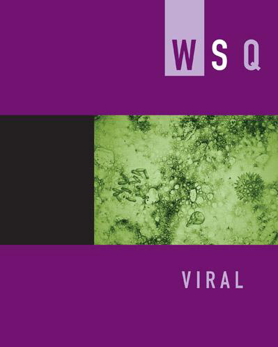 WSQ: Viral The Feminist Press, CUNY Edited by Patricia Clough & Jasbir Puar Spring/Summer 2012